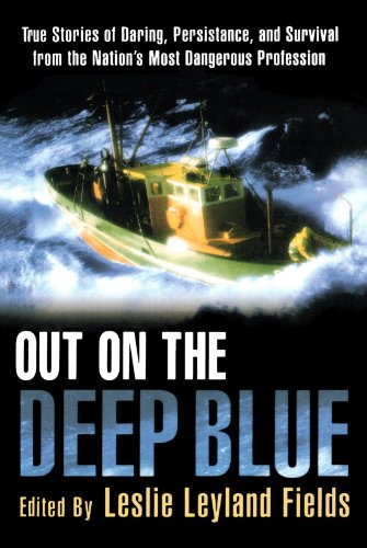 Out on the Deep Blue: True Stories of Daring, Persistence, and Survival from the Nation's Most Dangerous Profession 9780312303006