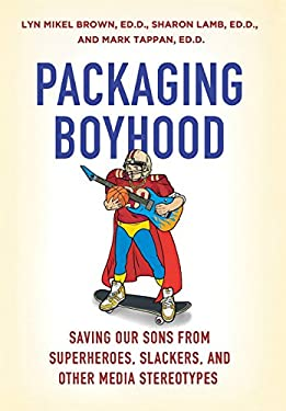 Packaging Boyhood: Saving Our Sons from Superheroes, Slackers, and Other Media Stereotypes 9780312379391