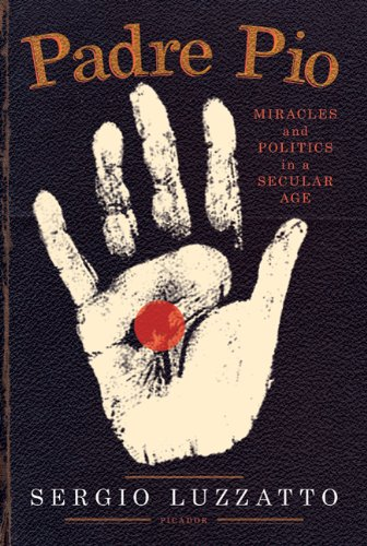 Padre Pio: Miracles and Politics in a Secular Age 9780312611668