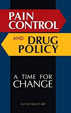 Pain Control and Drug Policy: A Time for Change 9780313382802