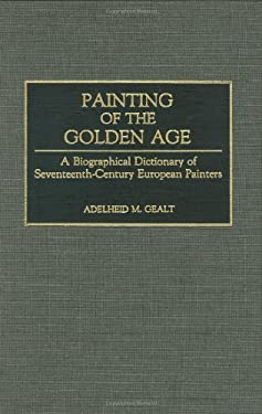 Painting of the Golden Age: A Biographical Dictionary of Seventeenth-Century European Painters 9780313243103
