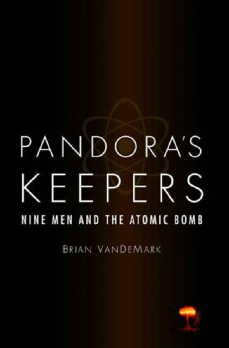 Pandora's Keepers: Nine Men and the Atomic Bomb 9780316160513