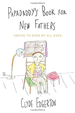 Papadaddy's Book for New Fathers: Advice to Dads of All Ages 9780316056922