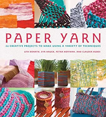 Paper Yarn: 24 Creative Projects to Make Using a Variety of Techniques 9780312555658