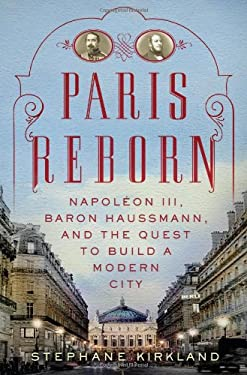 Paris Reborn: Napol on III, Baron Haussmann, and the Quest to Build a Modern City 9780312626891