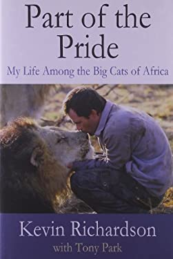 Part of the Pride: My Life Among the Big Cats of Africa 9780312556747