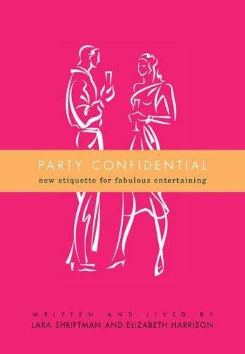 Party Confidential: New Etiquette for Fabulous Entertaining 9780312382117
