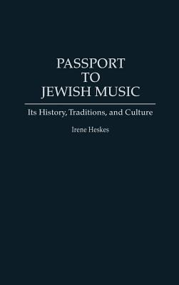 Passport to Jewish Music: Its History, Traditions, and Culture 9780313280351