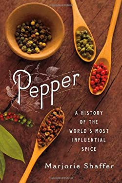 Pepper: A History of the World's Most Influential Spice 9780312569891
