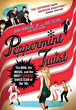 Peppermint Twist: The Mob, the Music, and the Most Famous Dance Club of the '60s 9780312581787