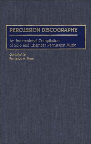 Percussion Discography: An International Compilation of Solo and Chamber Percussion Music 9780313268670