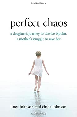Perfect Chaos: A Daughter's Journey to Survive Bipolar, a Mother's Struggle to Save Her 9780312581824