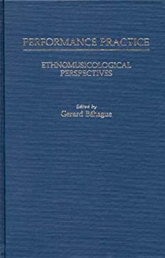 Performance Practice: Ethnomusicological Perspectives 9780313241604