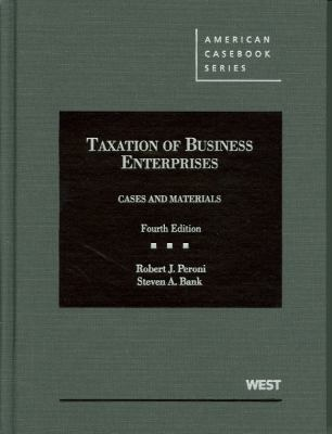 Peroni and Bank's Taxation of Business Enterprises, Cases and Materials, 4th 9780314194879