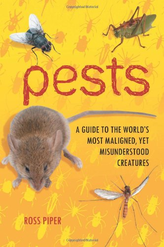 Pests: A Guide to the World's Most Maligned, Yet Misunderstood Creatures 9780313384264