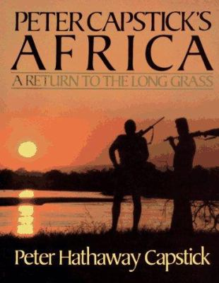 Peter Capstick's Africa: A Return to the Long Grass 9780312006709