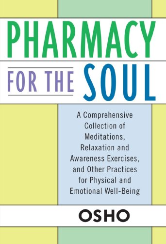 Pharmacy for the Soul: A Comprehensive Collection of Meditations, Relaxation and Awareness Exercises, and Other Practices for Physical and Em 9780312320768