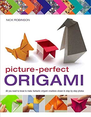 Picture-Perfect Origami: All You Need to Know to Make Fantastic Origami Creations Shown in Step-By-Step Photos 9780312375966
