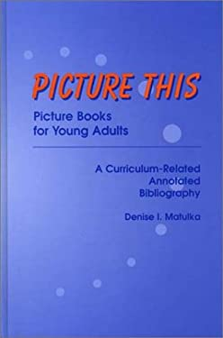 Picture This: Picture Books for Young Adults, a Curriculum-Related Annotated Bibliography 9780313301827