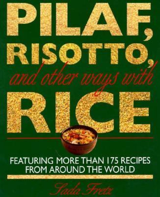 Pilaf, Risotto, and Other Ways with Rice: Featuring More Than 200 Recipes from Around the World 9780316294164