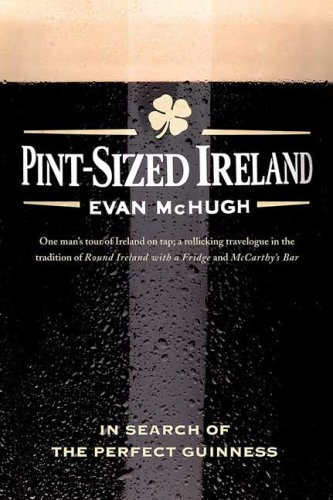 Pint-Sized Ireland: In Search of the Perfect Guinness 9780312377588