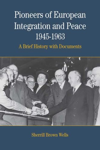 Pioneers of European Integration and Peace, 1945-1963: A Brief History with Documents 9780312086169