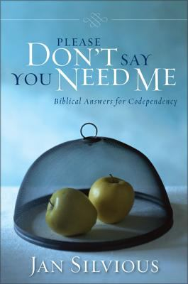 Please Don't Say You Need Me: Biblical Answers for Codependency 9780310343912