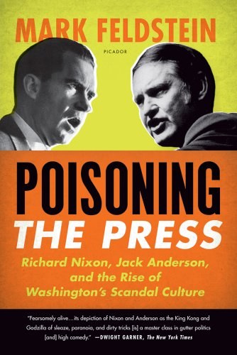 Poisoning the Press: Richard Nixon, Jack Anderson, and the Rise of Washington's Scandal Culture 9780312610708