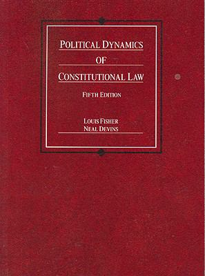 Fisher and Devins's Political Dynamics of Constitutional Law, 5th 9780314199379