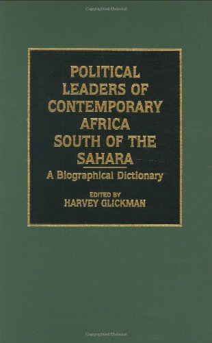 Political Leaders of Contemporary Africa South of the Sahara: A Biographical Dictionary 9780313267819