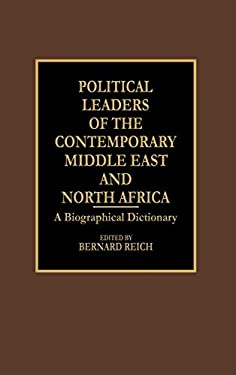 Political Leaders of the Contemporary Middle East and North Africa: A Biographical Dictionary 9780313262135