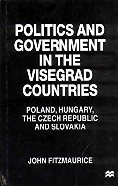 Politics and Government in the Visegrad Countries: Poland, Hungary, the Czech Republic and Slovakia 9780312215613