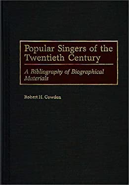 Popular Singers of the Twentieth Century: A Bibliography of Biographical Materials 9780313293337