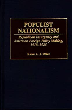 Populist Nationalism: Republican Insurgency and American Foreign Policy Making, 1918-1925 9780313307768