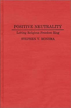 Positive Neutrality: Letting Religious Freedom Ring 9780313279638