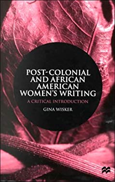 Post-Colonial and African American Women's Writing: A Critical Introduction - Wisker, Gina / Wisker, Gina