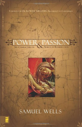 Power & Passion: Six Characters in Search of Resurrection 9780310270171