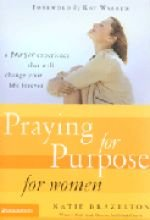 Praying for Purpose for Women: A Prayer Experience That Will Change Your Life Forever 9780310266112