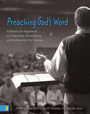 Preaching God's Word: A Hands-On Approach to Preparing, Developing, and Delivering the Sermon 9780310248873