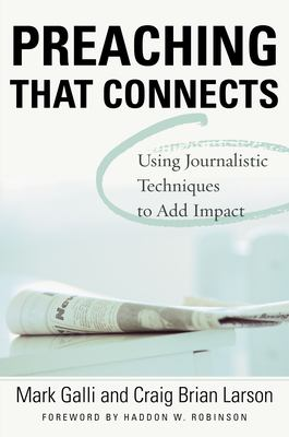 Preaching That Connects: Using Techniques of Journalists to Add Impact 9780310386216