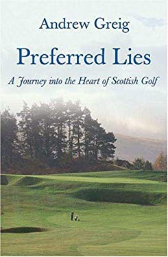 Preferred Lies: A Journey Into the Heart of Scottish Golf 9780312372996
