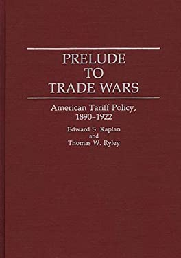 Prelude to Trade Wars: American Tariff Policy, 1890-1922 9780313290619