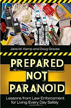 Prepared Not Paranoid: Lessons from Law Enforcement for Living Every Day Safely 9780313347191