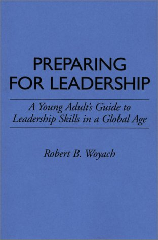Preparing for Leadership: A Young Adult's Guide to Leadership Skills in a Global Age 9780313290534
