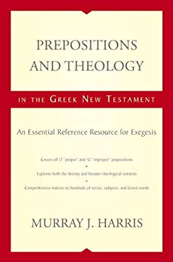 Prepositions and Theology in the Greek New Testament: An Essential Reference Resource for Exegesis 9780310493921