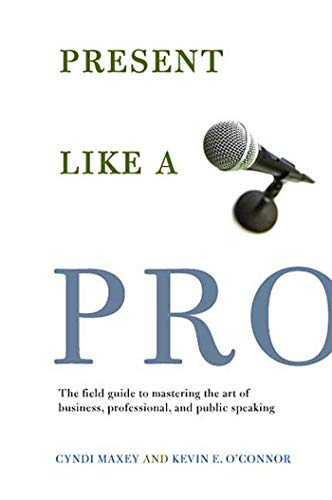 Present Like a Pro: The Field Guide to Mastering the Art of Business, Professional, and Public Speaking 9780312347734