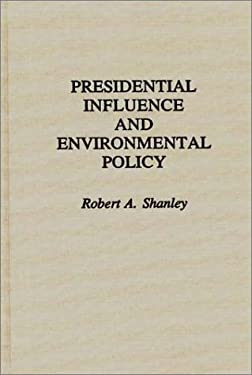 Presidential Influence and Environmental Policy 9780313258831