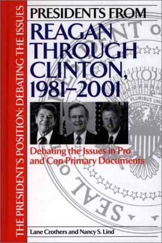 Presidents from Reagan Through Clinton, 1981-2001: Debating the Issues in Pro and Con Primary Documents 9780313314117