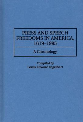 Press and Speech Freedoms in America, 1619-1995: A Chronology 9780313301742