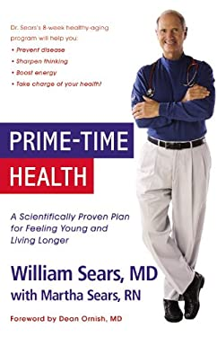 Prime-Time Health: A Scientifically Proven Plan for Feeling Young and Living Longer 9780316074018